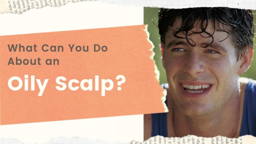 How To Manage an Oily Scalp